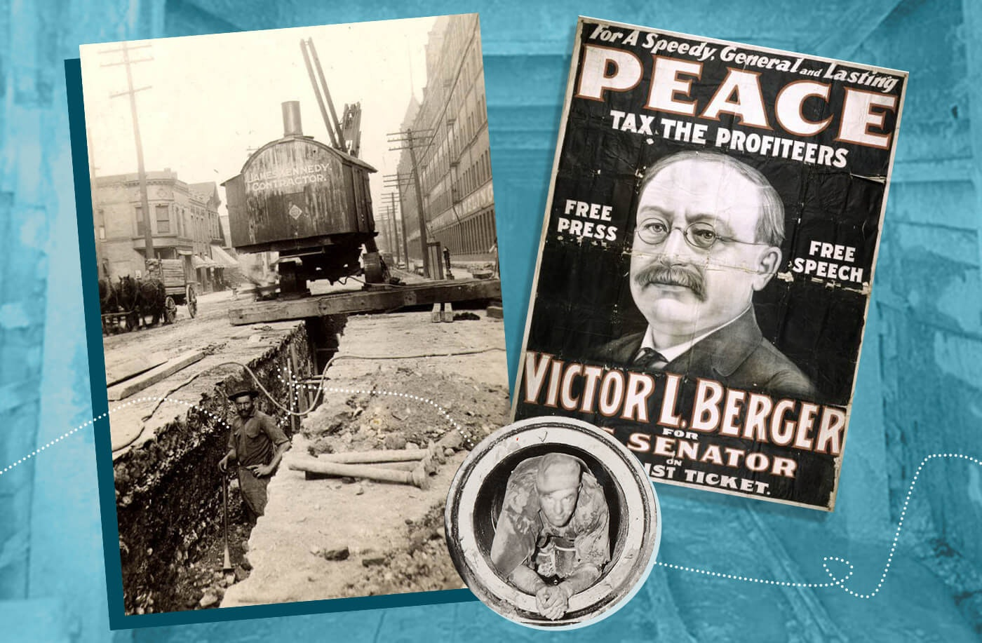 Left: A sewer line under construction along St. Paul Avenue in Milwaukee in 1920. Right: Victor Berger, co-founder of the Socialist Party of America, editor of the Milwaukee Leader, and the first Socialist elected to Congress. Lower: Construction of a Milwaukee sewer line in 1932. (Photos courtesy: Wisconsin Historical Society and Milwaukee Metropolitan Sewerage District. Graphic by Morgaine Ford-Workman.)